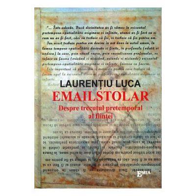 Emailstolar. Despre trecutul pretemporal al fiintei - Laurentiu Luca