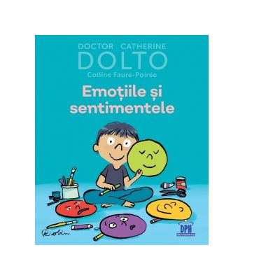 Emotiile si sentimentele - Colline Faure-Poiree, Catherine Dolto