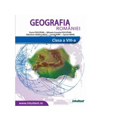 Geografia Romaniei. Manual pentru clasa a VIII-a - Ionela Popa, Dorin Fiscutean, Mihaela Cornelia Fiscutean, Ciprian Mihai, Valentina-Catalina Holic