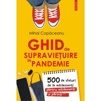Ghid de supravietuire in pandemie. 500 de sfaturi de la adolescenti pentru adolescenti si parinti - Mihai Copaceanu