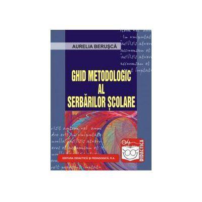 Ghid metodologic al serbarilor scolare - Aurelia Berusca