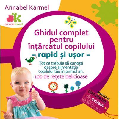 Ghidul complet pentru intarcatul copilului - rapid si usor - Annabel Karmel