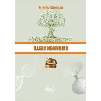 Iluzia nemuririi - Mircea Chiorean