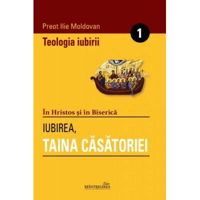 In Hristos si in Biserica. Vol. 1 + Vol. 2 (Iubirea, taina casatoriei; Adevarul si frumusetea casatoriei) - Pr. Prof. Ilie Moldovan