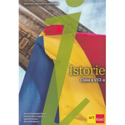 ISTORIE. Manual pentru clasa a VIII-a - Aurel Constantin Soare, Daniela Ana Cojocaru, Gabriel Grozav, Alina Pavelescu