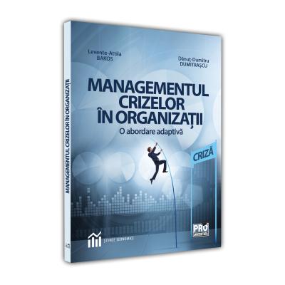 Managementul crizelor in organizatii - o abordare adaptiv - Danut-Dumitru Dumitrascu, Levente-Attila Bakos