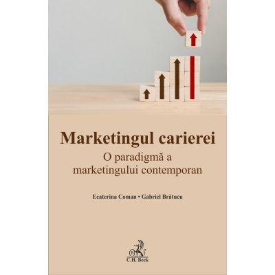 Marketingul carierei. O paradigma a marketingului contemporan - Gabriel Bratucu, Ecaterina Coman