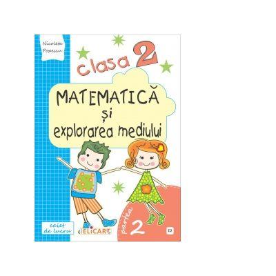Matematica si explorarea mediului. Clasa a II-a. Partea a II-a (E2) Caiet de lucru. Exercitii, probleme, probe de evaluare. Varianta EDP (Radu, Chiran, Piriiala) - Nicoleta Popescu