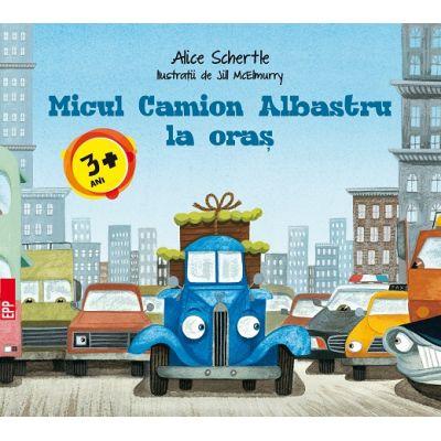 Micul Camion Albastru la oras - Alice Schertle