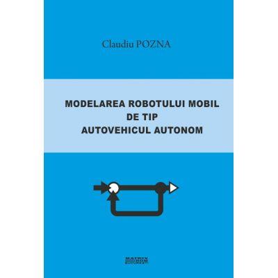 Modelarea robotului mobil de tip autovehicul autonom - Claudiu Pozna