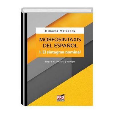 Morfosintaxis del espanol I. El sintagma nominal. Editia a II a revazuta si adaugita - Mihaela Mateescu