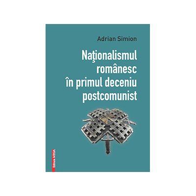 Nationalismul romanesc in primul deceniu postcomunist - Adrian Simion