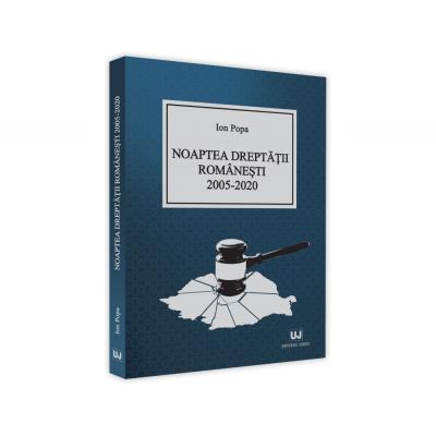 Noaptea dreptatii romanesti 2005-2020 - Ion Popa