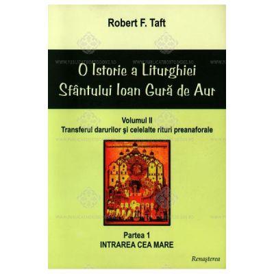 O istorie a Liturghiei Sfantului Ioan Gura de Aur - volumul II, partea I - Robert F. Taft