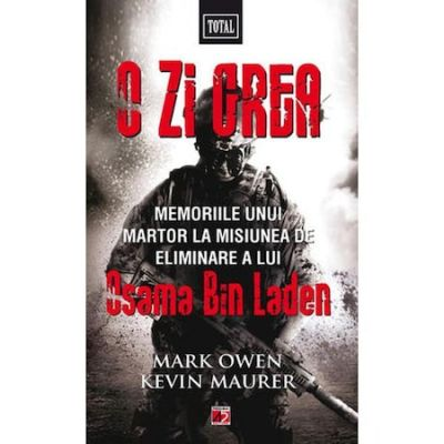 O zi grea. Memoriile unui martor la misiunea de eliminare a lui Osama Bin Laden - Mark Owen, Kevin Maurer