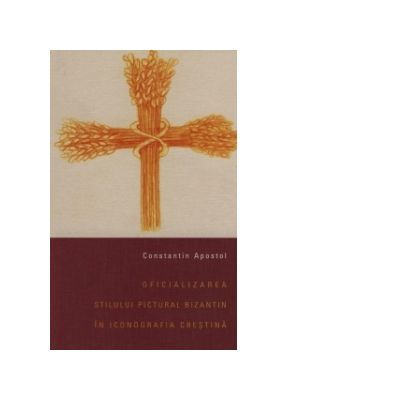 Oficializarea stilului pictural bizantin in iconografia crestina - Constantin Apostol