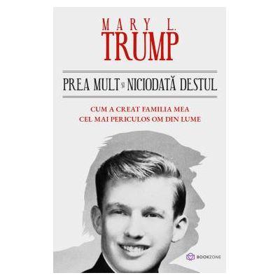 Prea mult si niciodata destul. Cum a creat familia mea cel mai periculos om din lume - Mary L. Trump