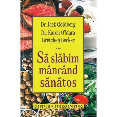 Sa slabim mancand sanatos - Dr. Jack Goldberg, Dr. Karen O'Mara, Gretchen Becker