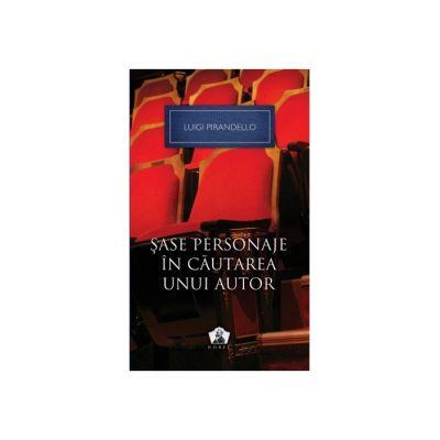Sase personaje in cautarea unui autor si alte piese – Colectia Nobel - Luigi Pirandello