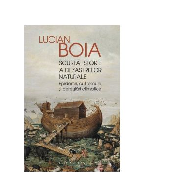 Scurta istorie a dezastrelor naturale. Epidemii, cutremure si dereglari climatice - Lucian Boia
