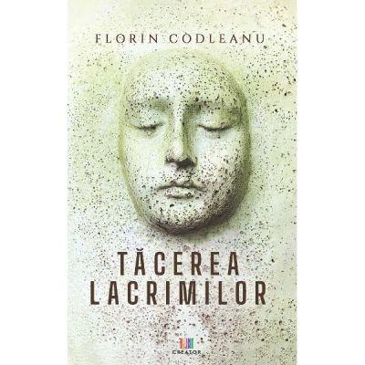 Tacerea lacrimilor - Florin Codleanu