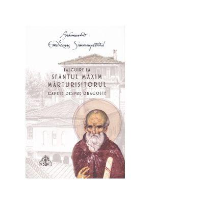 Talcuire la Sfantul Maxim Marturisitorul - Capete despre dragoste - Arhimandrit Emilianos Simonopetritul