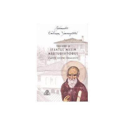 Talcuire la Sfantul Maxim Marturisitorul- Capete despre dragoste - Arhimandrit Emilianos Simonopetritul