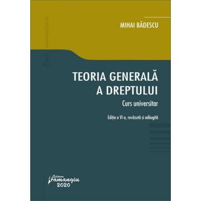 Teoria generala a dreptului. Curs universitar. Editia a VI-a - Mihai Badescu