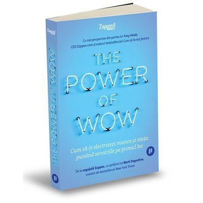 The Power of WOW. Cum sa-ti electrizezi munca si viata punand serviciile pe primul loc - Tony Hsieh, Mark Dagostino