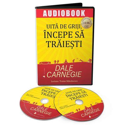 Uita de griji, incepe sa traiesti (Audiobook) - Dale Carnegie