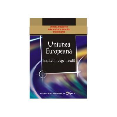 Uniunea Europeana-Institutii, buget, audit - Mircea Boulescu, Elena-Doina Dascalu, Ovidiu Ispir