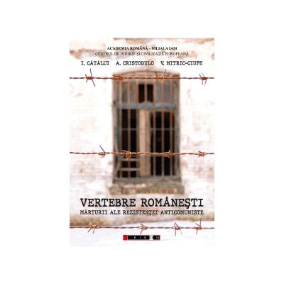 Vertebre romanesti. Marturii ale rezistentei anticomuniste - I. Catalui, A. Cristodulo, V. Mitric-Ciupe