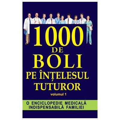 1000 de boli pe intelesul tuturor, volumul 1 - Ch. Prudhomme, J.-F. D Ivernois
