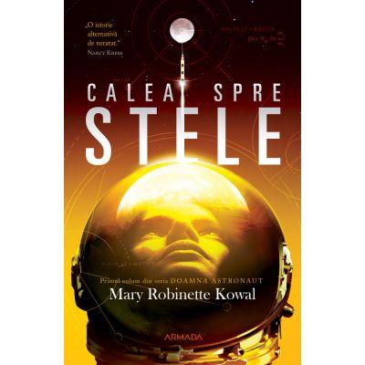 Calea spre stele (Seria Doamna astronaut, partea I) - Mary Robinette Kowal