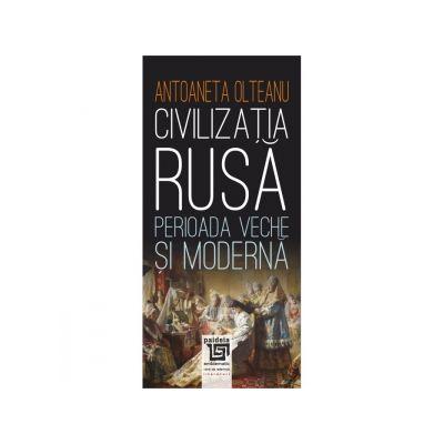 Civilizatia rusa. Perioada veche si moderna - Antoaneta Olteanu