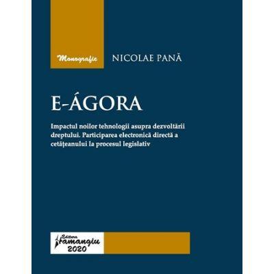 E-Agora. Impactul noilor tehnologii asupra dezvoltarii dreptului. Participarea electronica directa a cetateanului la procesul legislativ - Nicolae Pana