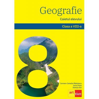 GEOGRAFIE. Clasa a VIII-a. Caietul elevului - Carmen Camelia Radulescu, Ionut Popa, Steluta Dan