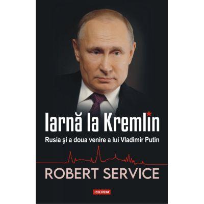 Iarna la Kremlin. Rusia si a doua venire a lui Vladimir Putin - Robert Service