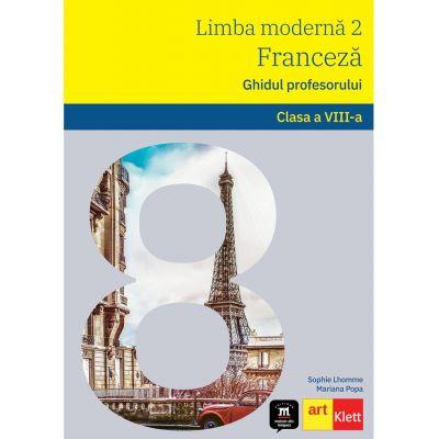 LIMBA FRANCEZA - L2 Clasa a VIII-a. Ghidul profesorului - Sophie Lhomme, Mariana Popa