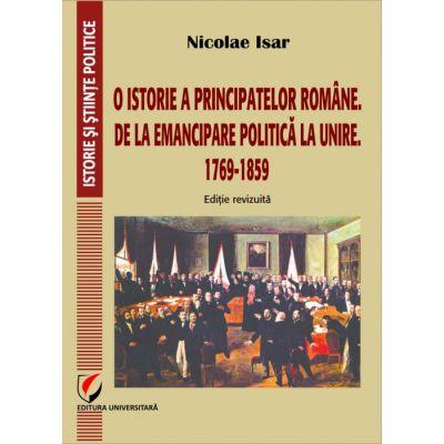 O istorie a Principatelor romane. De la emancipare politica la Unire. 1769-1859 - Nicolae Isar