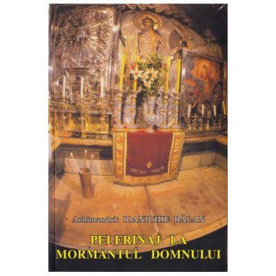 Pelerinaj la Mormantul Domnului - Arhimandrit Ioanichie Balan