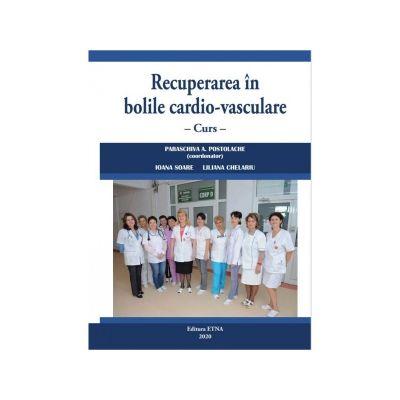 Recuperarea in bolile cardio-vasculare - Ioana Soare, Paraschiva A. Postolache, Liliana Chelariu