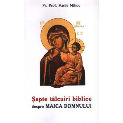 Sapte talcuiri biblice despre Maica Domnului - pr. prof. dr. Vasile Mihoc