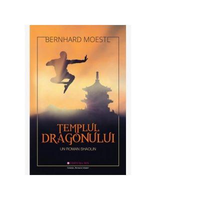 Templul Dragonului. Un roman shaolin - Bernhard Moestl