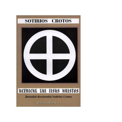 Ucenicul lui Iisus Hristos. Jurnalul doctorului Sotirios Crotos - Sotirios Crotos