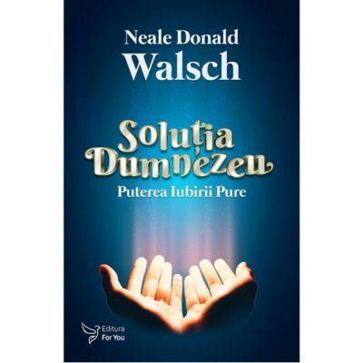 Solutia Dumnezeu - Neale Donald Walsch
