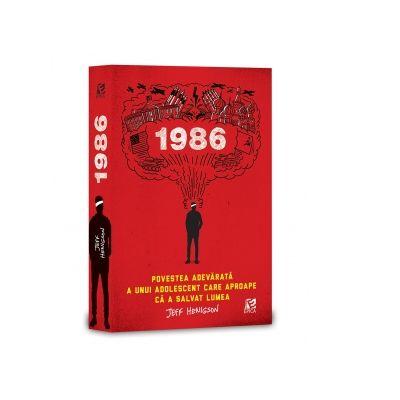 1986. Povestea adevarata a unui adolescent care aproape ca a salvat lumea - Jeff Henigson