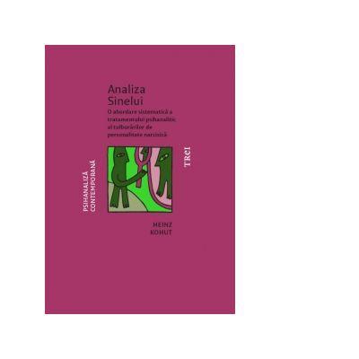 Analiza Sinelui. O abordare sistematica a tratamentului psihanalitic al tulburarilor de personalitate narcisica - Heinz Kohut