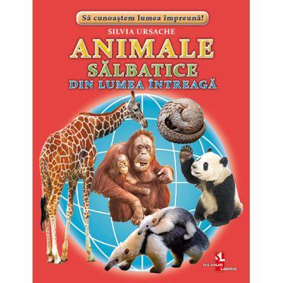 Animale salbatice din lumea intreaga - Silvia Ursache