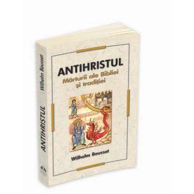 Antihristul. Marturii ale Bibliei si traditiei - Wilhelm Bousset